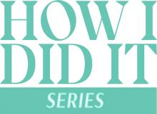 How I Did It Series
